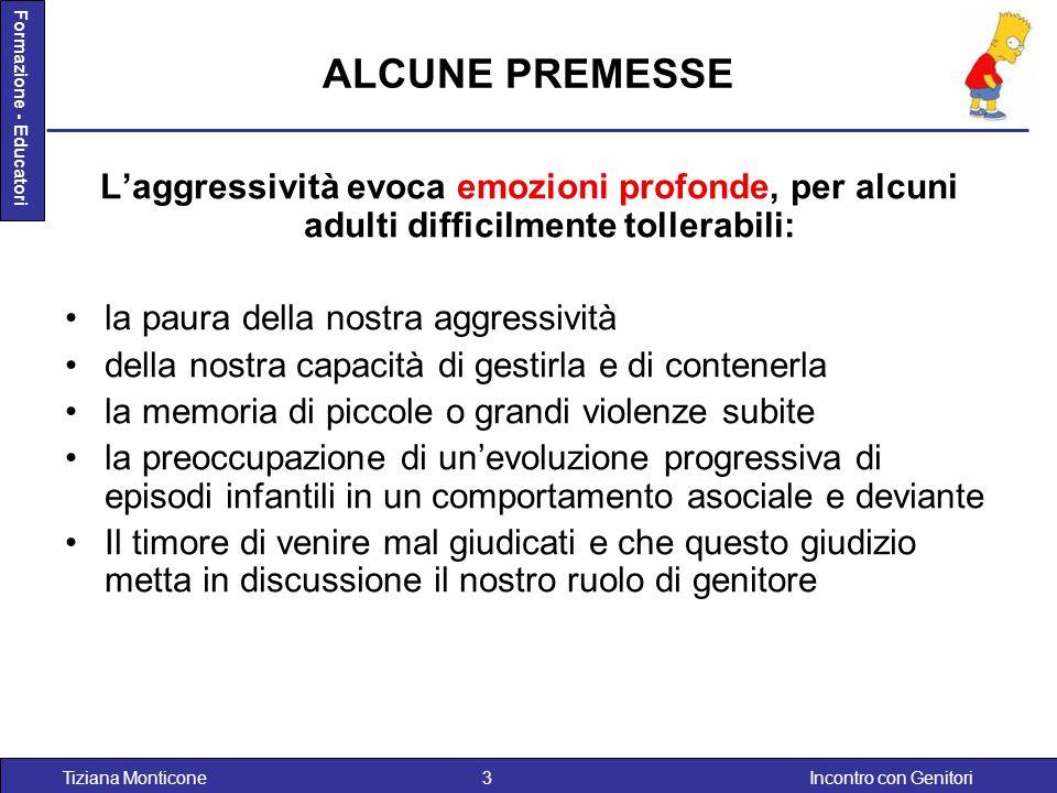 Incontro con GenitoriTiziana Monticone3 Formazione - Educatori ALCUNE PREMESSE L'aggressività evoca emozioni profonde, per alcuni adulti difficilmente
