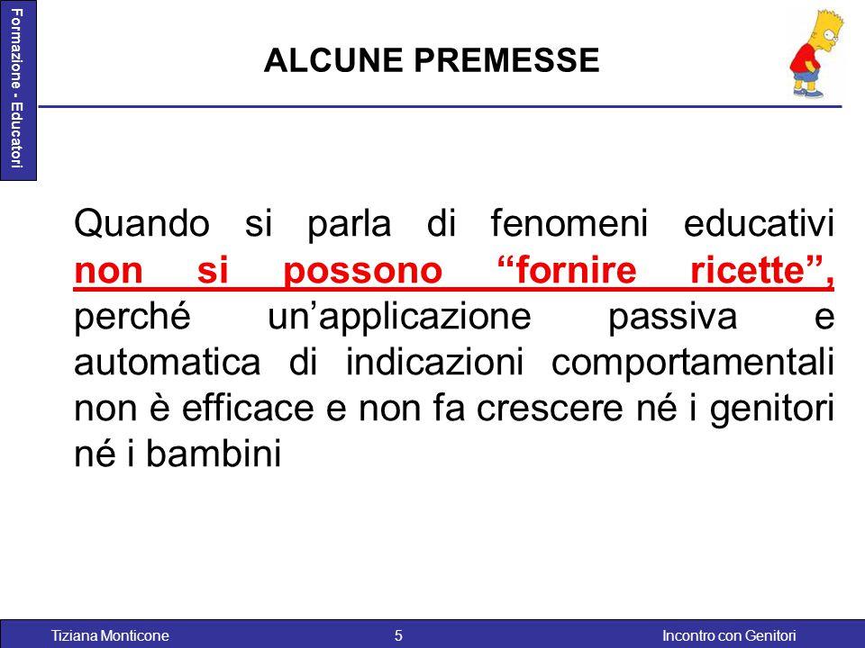 """Incontro con GenitoriTiziana Monticone5 Formazione - Educatori Quando si parla di fenomeni educativi non si possono """"fornire ricette"""", perché un'appli"""