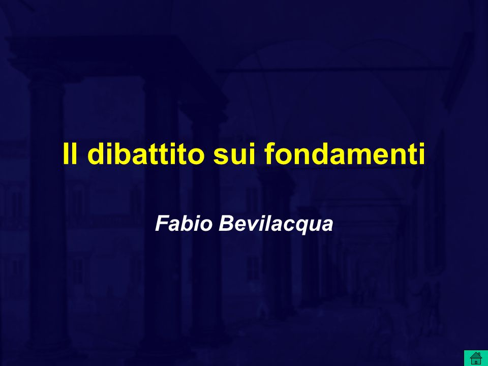 Il dibattito sui fondamenti Fabio Bevilacqua