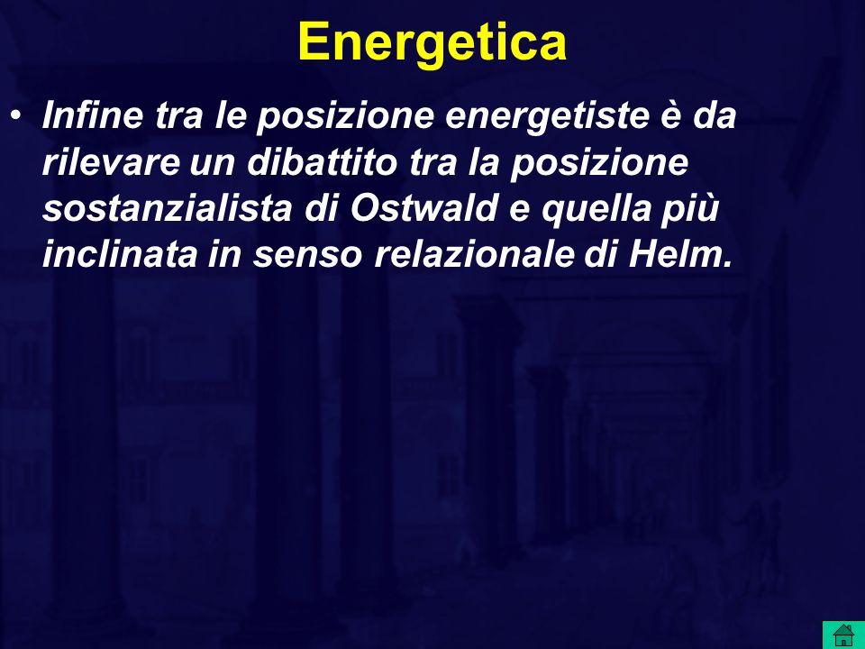 Energetica Infine tra le posizione energetiste è da rilevare un dibattito tra la posizione sostanzialista di Ostwald e quella più inclinata in senso relazionale di Helm.