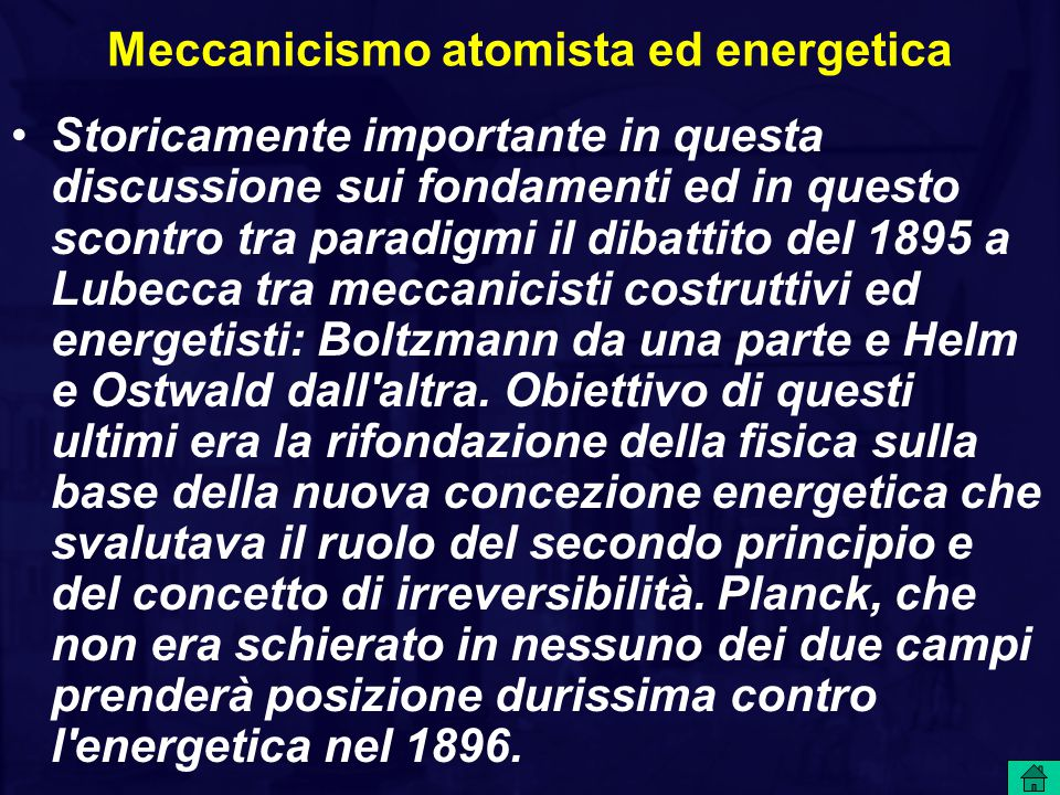 Meccanicismo atomista ed energetica Storicamente importante in questa discussione sui fondamenti ed in questo scontro tra paradigmi il dibattito del 1895 a Lubecca tra meccanicisti costruttivi ed energetisti: Boltzmann da una parte e Helm e Ostwald dall altra.