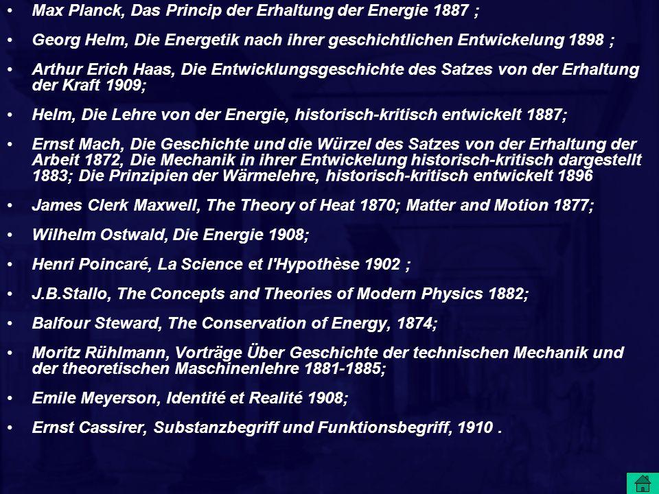 Max Planck, Das Princip der Erhaltung der Energie 1887 ; Georg Helm, Die Energetik nach ihrer geschichtlichen Entwickelung 1898 ; Arthur Erich Haas, D