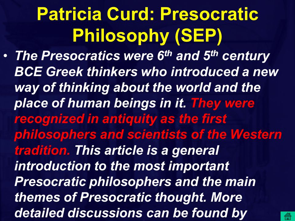 Patricia Curd: Presocratic Philosophy (SEP) The Presocratics were 6 th and 5 th century BCE Greek thinkers who introduced a new way of thinking about