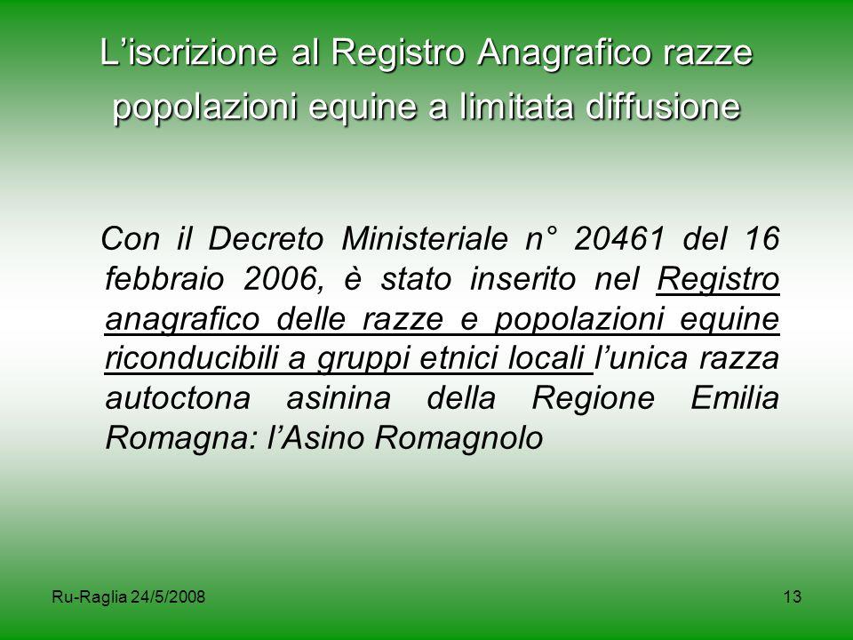 Ru-Raglia 24/5/200813 L'iscrizione al Registro Anagrafico razze popolazioni equine a limitata diffusione Con il Decreto Ministeriale n° 20461 del 16 f