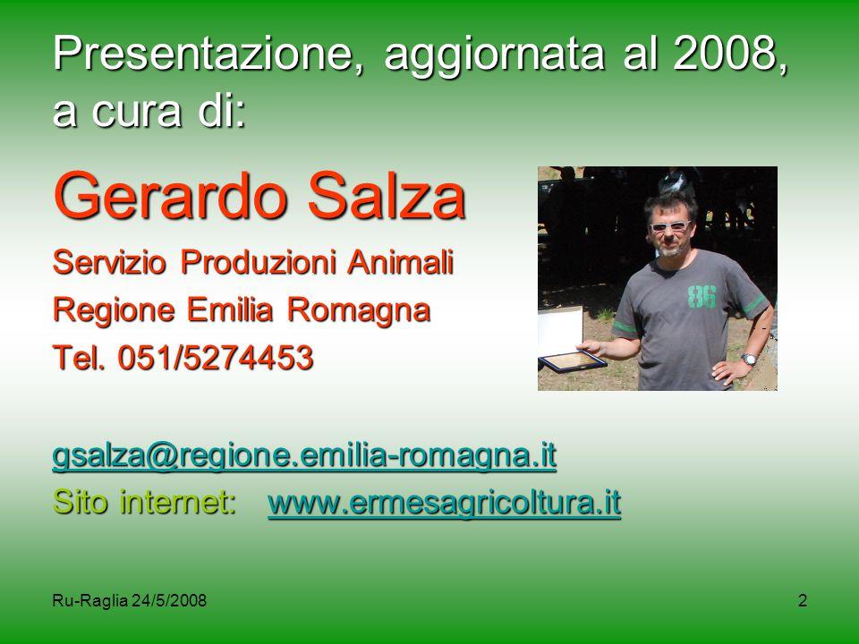 Ru-Raglia 24/5/20082 Presentazione, aggiornata al 2008, a cura di: Gerardo Salza Servizio Produzioni Animali Regione Emilia Romagna Tel. 051/5274453 g
