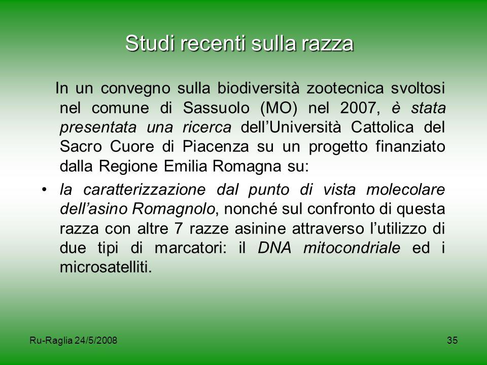 Ru-Raglia 24/5/200835 Studi recenti sulla razza In un convegno sulla biodiversità zootecnica svoltosi nel comune di Sassuolo (MO) nel 2007, è stata pr