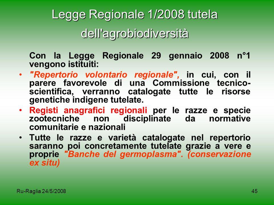 Ru-Raglia 24/5/200845 Legge Regionale 1/2008 tutela dell'agrobiodiversità Con la Legge Regionale 29 gennaio 2008 n°1 vengono istituiti: