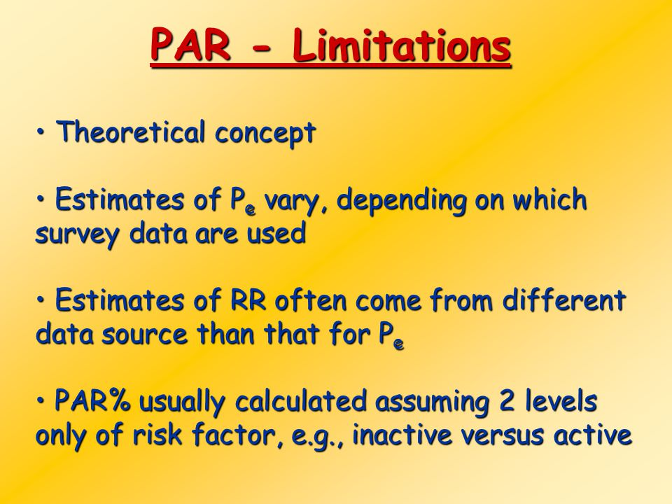PAR - Limitations Theoretical concept Theoretical concept Estimates of P e vary, depending on which survey data are used Estimates of P e vary, depend