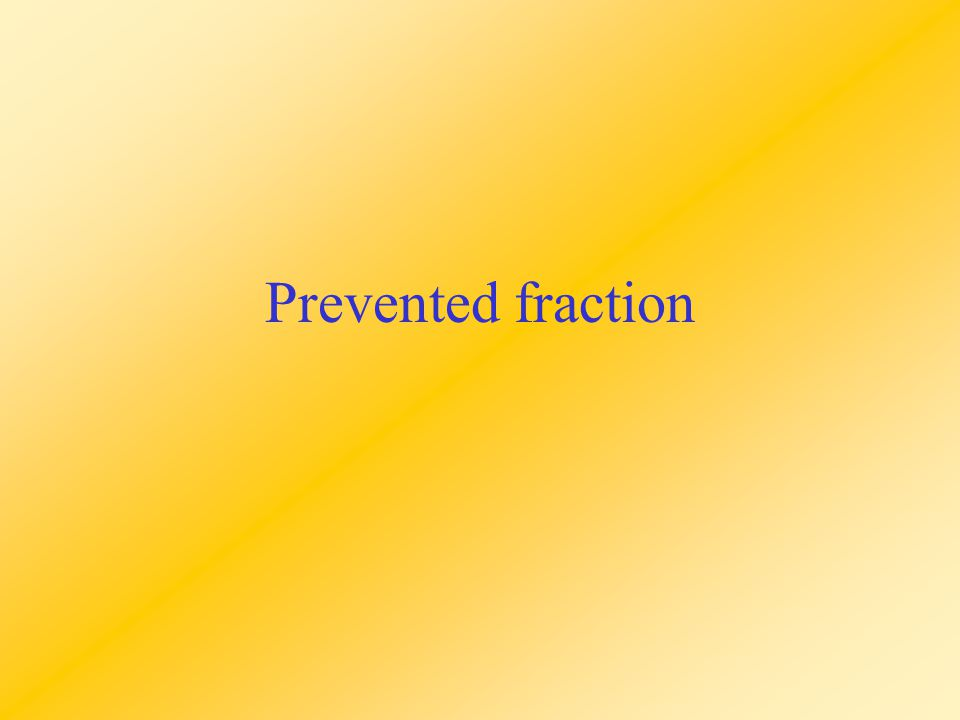 Prevented Fraction (PF) For exposures associated with decreased risk If relative risk <1 –exposure is protective Proportion of potential cases –which would have occurred if the exposure had been absent –prevented by the exposure