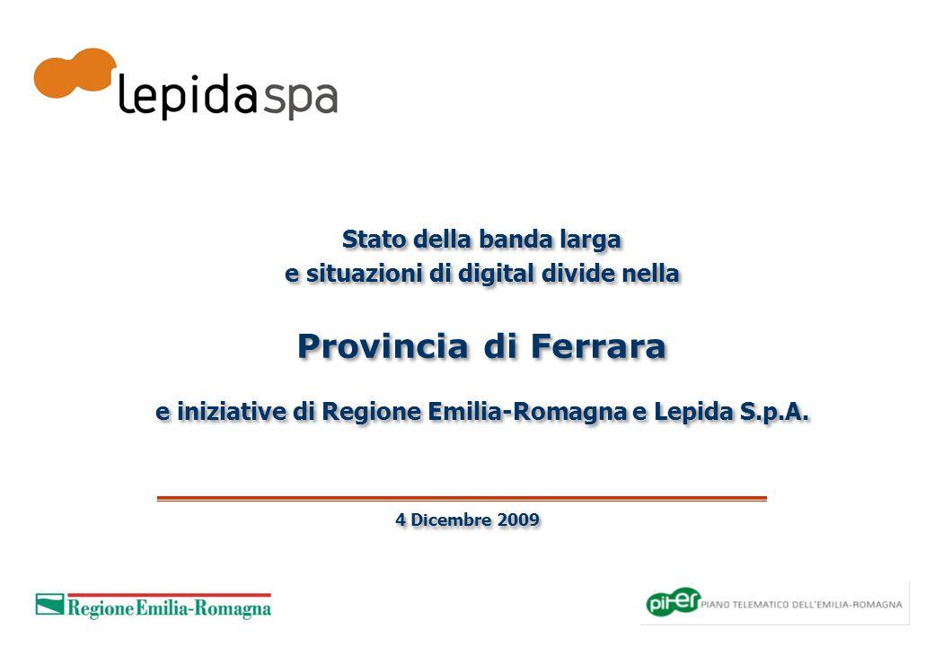 4 Dicembre 2009 Stato della banda larga e situazioni di digital divide nella Provincia di Ferrara e iniziative di Regione Emilia-Romagna e Lepida S.p.