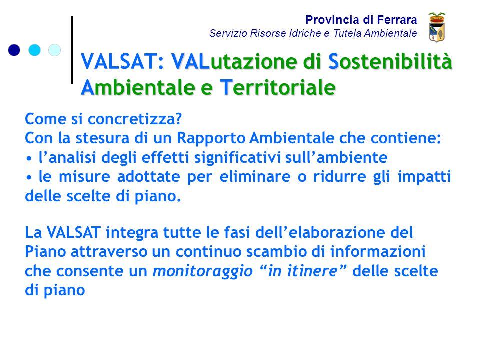 VALutazione di Sostenibilità Ambientale e Territoriale VALSAT: VALutazione di Sostenibilità Ambientale e Territoriale Provincia di Ferrara Servizio Risorse Idriche e Tutela Ambientale Come si concretizza.