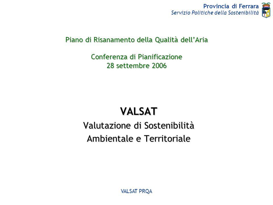 Provincia di Ferrara Servizio Politiche della Sostenibilità VALSAT PRQA VALSAT VALutazione di Sostenibilità Ambientale e Territoriale La Valsat è un elaborato previsto dalla L.R.