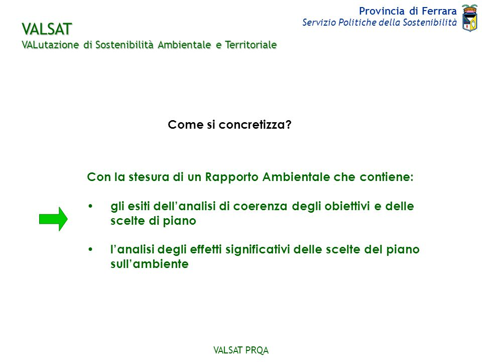 Provincia di Ferrara Servizio Politiche della Sostenibilità VALSAT PRQA Verifica verticale Obiettivo del PRQA Azione di piano Verifica orizzontale Verifica di Coerenza Interna Obiettivo del PRQA