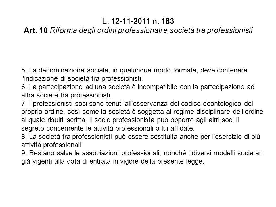 L. 12-11-2011 n. 183 Art. 10 Riforma degli ordini professionali e società tra professionisti 5.
