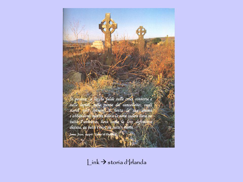 Link  storia d'Irlanda http://www.geocities.com/~info-irlanda/index.html Si posava a larghe falde sulle croci contorte e sulle lapidi, sulle punte de