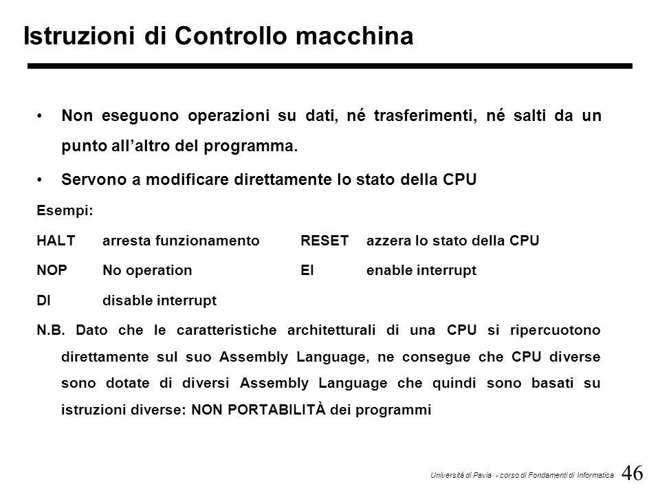 46 Università di Pavia - corso di Fondamenti di Informatica Istruzioni di Controllo macchina Non eseguono operazioni su dati, né trasferimenti, né sal