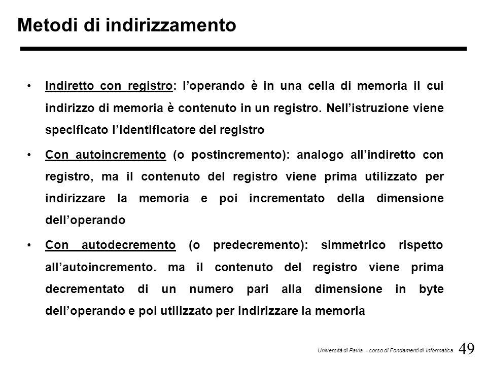 49 Università di Pavia - corso di Fondamenti di Informatica Metodi di indirizzamento Indiretto con registro: l'operando è in una cella di memoria il c