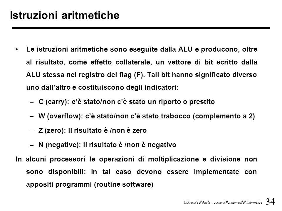 34 Università di Pavia - corso di Fondamenti di Informatica Istruzioni aritmetiche Le istruzioni aritmetiche sono eseguite dalla ALU e producono, oltr