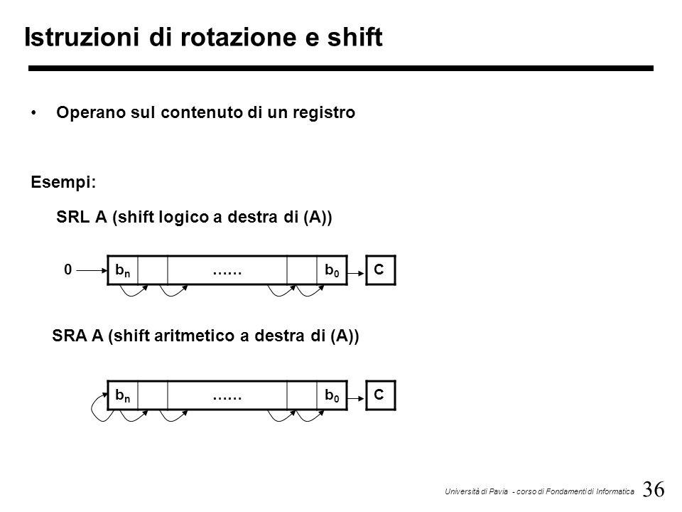 36 Università di Pavia - corso di Fondamenti di Informatica Istruzioni di rotazione e shift Operano sul contenuto di un registro Esempi: SRL A (shift