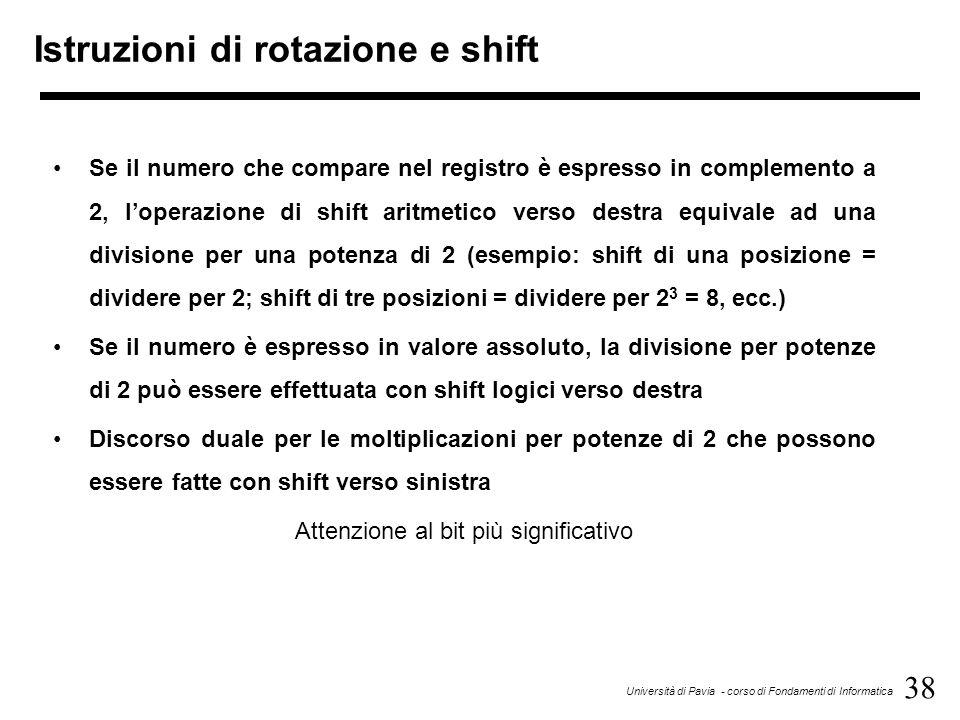 38 Università di Pavia - corso di Fondamenti di Informatica Istruzioni di rotazione e shift Se il numero che compare nel registro è espresso in comple