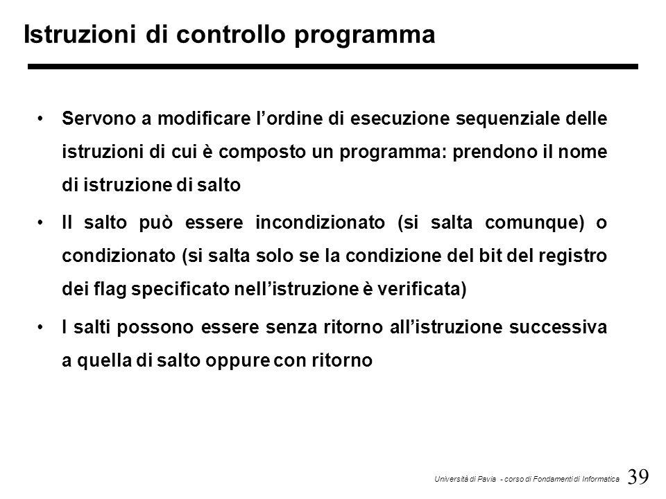 39 Università di Pavia - corso di Fondamenti di Informatica Istruzioni di controllo programma Servono a modificare l'ordine di esecuzione sequenziale