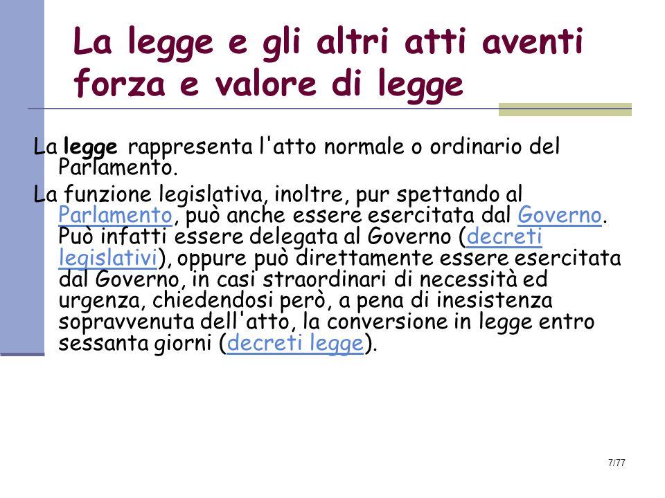 7/77 La legge e gli altri atti aventi forza e valore di legge La legge rappresenta l atto normale o ordinario del Parlamento.