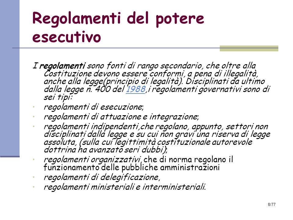 8/77 Regolamenti del potere esecutivo I regolamenti sono fonti di rango secondario, che oltre alla Costituzione devono essere conformi, a pena di illegalità, anche alla legge(principio di legalità).