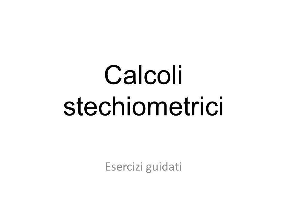 Calcoli stechiometrici Esercizi guidati
