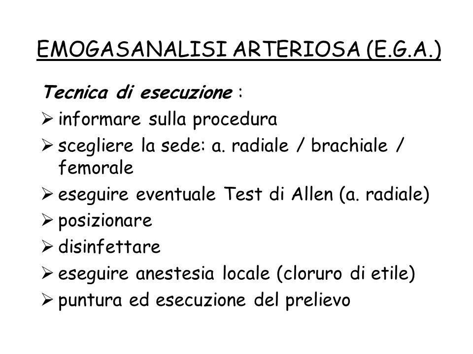 Tecnica di esecuzione :  informare sulla procedura  scegliere la sede: a. radiale / brachiale / femorale  eseguire eventuale Test di Allen (a. radi