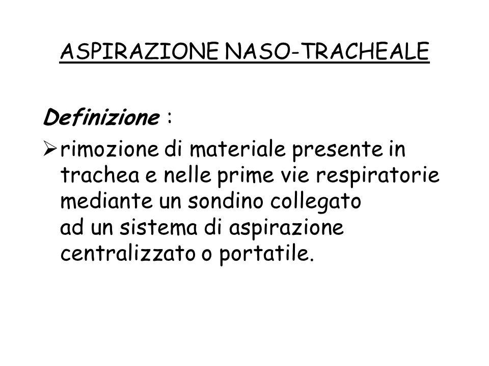 ASPIRAZIONE NASO-TRACHEALE Definizione :  rimozione di materiale presente in trachea e nelle prime vie respiratorie mediante un sondino collegato ad