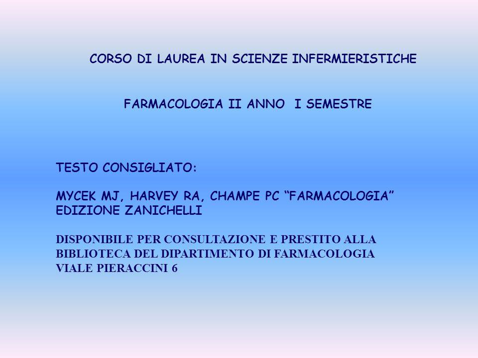 """CORSO DI LAUREA IN SCIENZE INFERMIERISTICHE FARMACOLOGIA II ANNO I SEMESTRE TESTO CONSIGLIATO: MYCEK MJ, HARVEY RA, CHAMPE PC """"FARMACOLOGIA"""" EDIZIONE"""