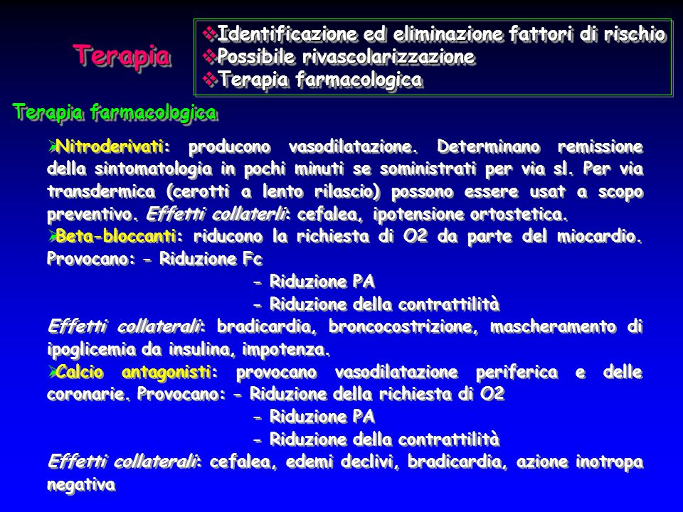 TerapiaTerapia Terapia farmacologica  Nitroderivati: producono vasodilatazione. Determinano remissione della sintomatologia in pochi minuti se somini