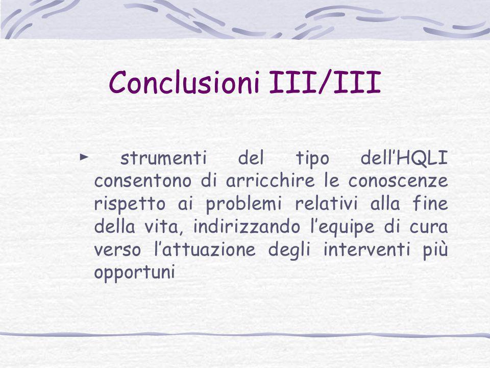 Conclusioni III/III ► strumenti del tipo dell'HQLI consentono di arricchire le conoscenze rispetto ai problemi relativi alla fine della vita, indirizz