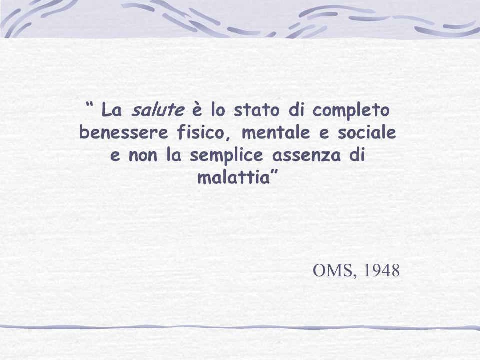 """"""" La salute è lo stato di completo benessere fisico, mentale e sociale e non la semplice assenza di malattia"""" OMS, 1948"""