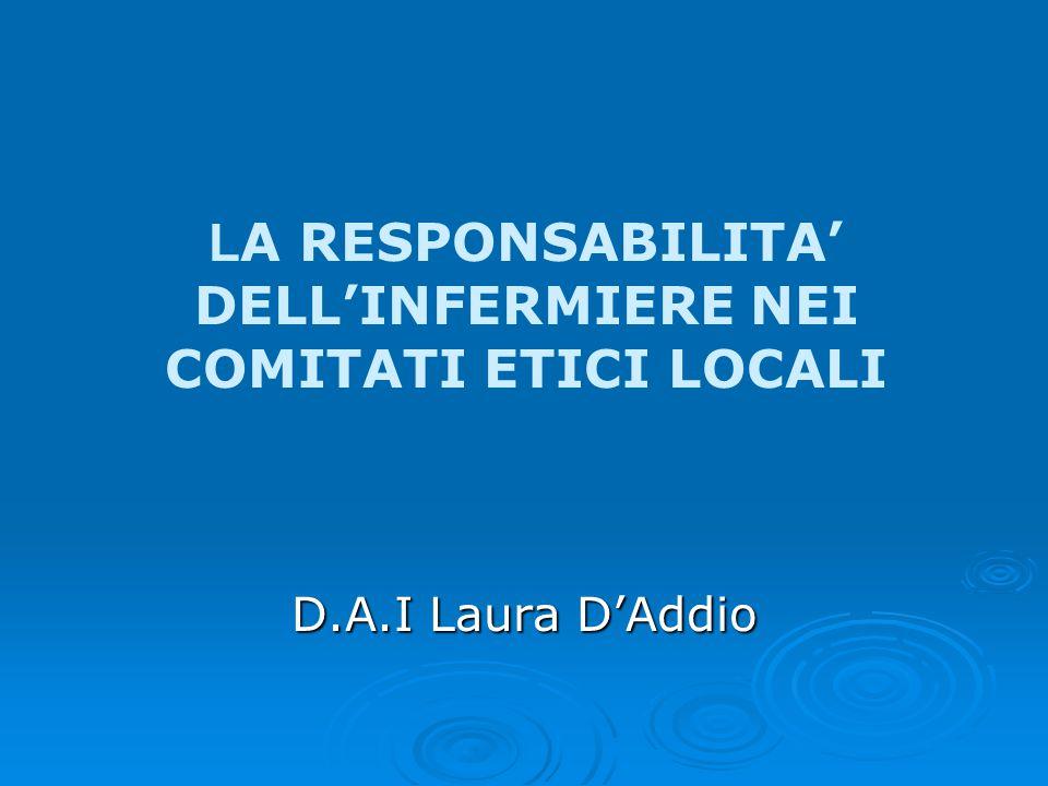 L A RESPONSABILITA' DELL'INFERMIERE NEI COMITATI ETICI LOCALI D.A.I Laura D'Addio