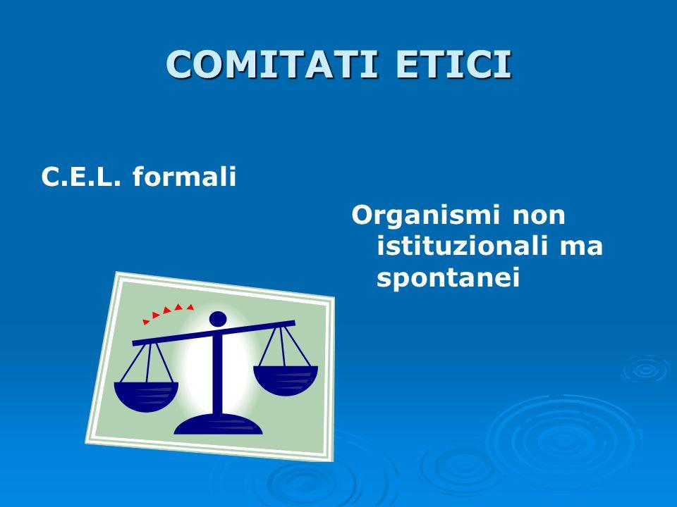 COMITATI ETICI C.E.L. formali Organismi non istituzionali ma spontanei