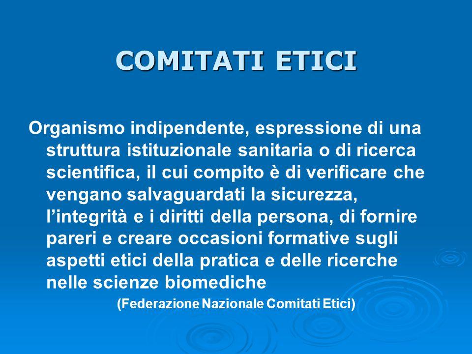 COMITATI ETICI Organismo indipendente, espressione di una struttura istituzionale sanitaria o di ricerca scientifica, il cui compito è di verificare c