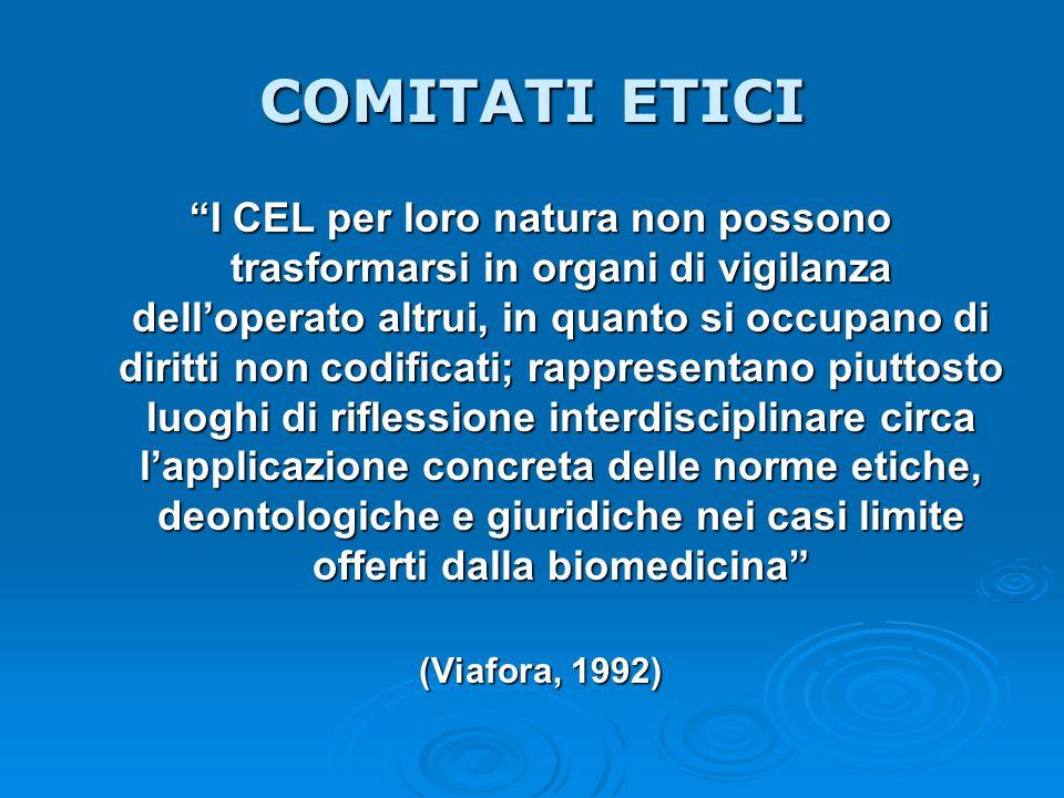"""COMITATI ETICI """"I CEL per loro natura non possono trasformarsi in organi di vigilanza dell'operato altrui, in quanto si occupano di diritti non codifi"""