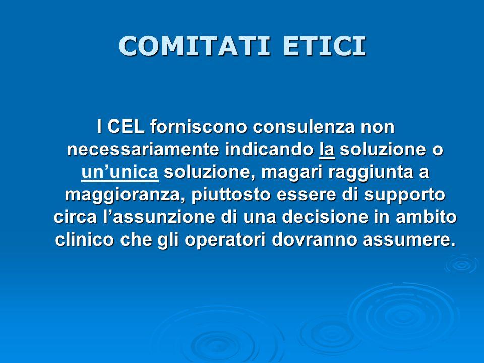 COMITATI ETICI I CEL forniscono consulenza non necessariamente indicando la soluzione o soluzione, magari raggiunta a maggioranza, piuttosto essere di