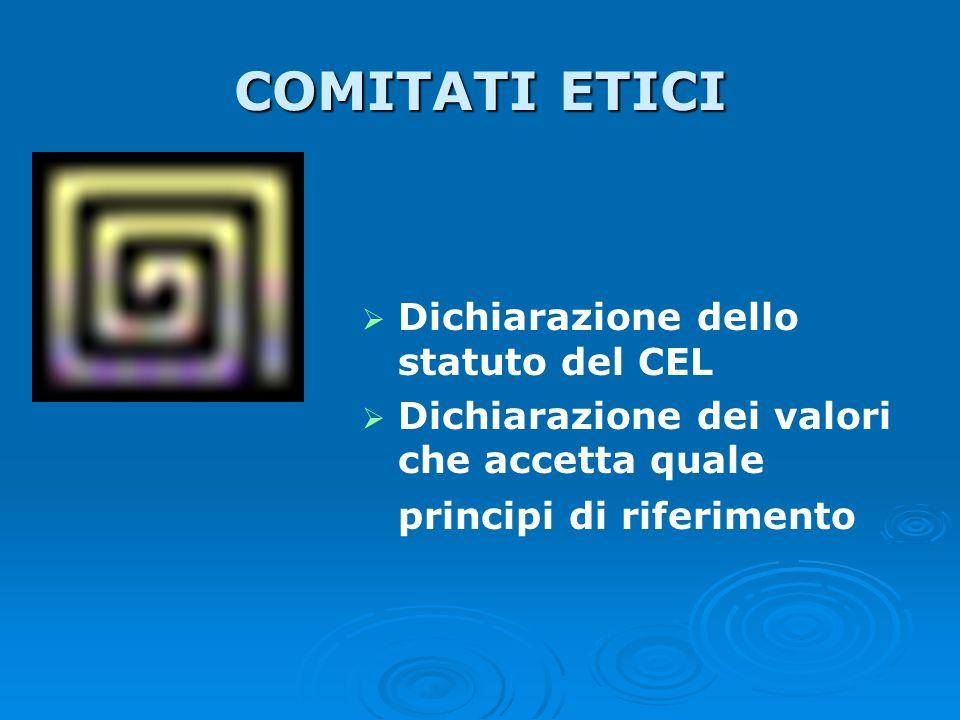 COMITATI ETICI   Dichiarazione dello statuto del CEL   Dichiarazione dei valori che accetta quale principi di riferimento