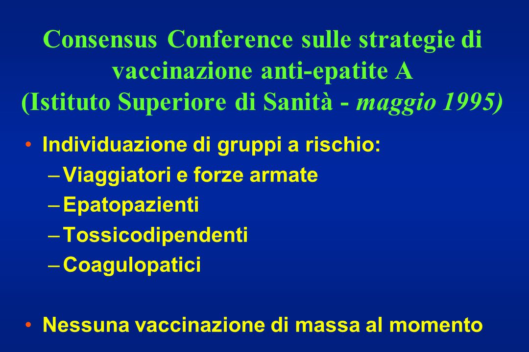 Consensus Conference sulle strategie di vaccinazione anti-epatite A (Istituto Superiore di Sanità - maggio 1995) Individuazione di gruppi a rischio: –