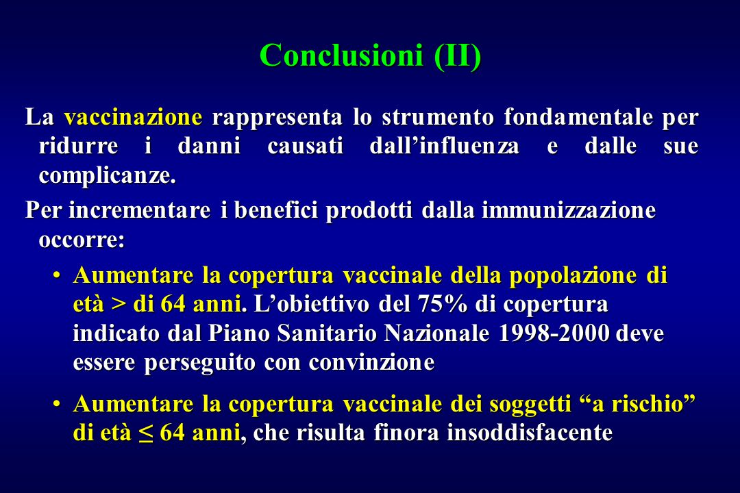 Conclusioni (II) La vaccinazione rappresenta lo strumento fondamentale per ridurre i danni causati dall'influenza e dalle sue complicanze. Per increme