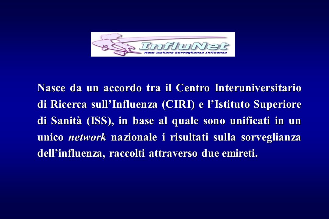 Nasce da un accordo tra il Centro Interuniversitario di Ricerca sull'Influenza (CIRI) e l'Istituto Superiore di Sanità (ISS), in base al quale sono un