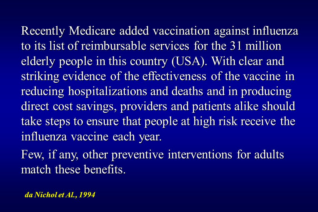 Recently Medicare added vaccination against influenza to its list of reimbursable services for the 31 million elderly people in this country (USA).