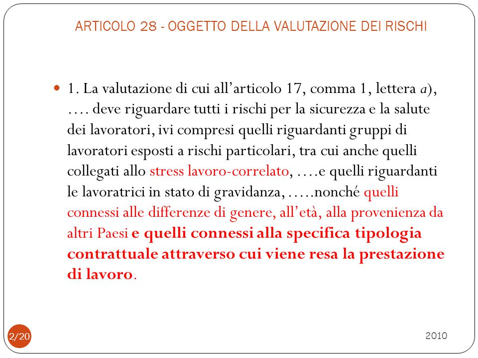 ARTICOLO 28 - OGGETTO DELLA VALUTAZIONE DEI RISCHI 2010 1. La valutazione di cui all'articolo 17, comma 1, lettera a), …. deve riguardare tutti i risc