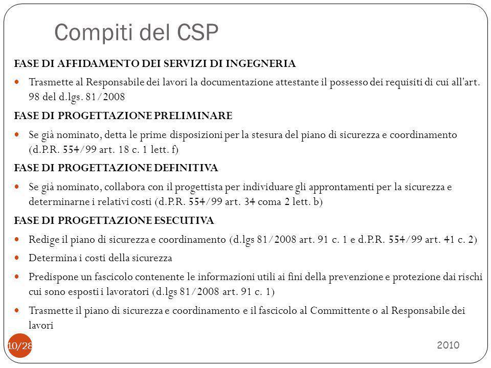 Compiti del CSP 2010 10/28 FASE DI AFFIDAMENTO DEI SERVIZI DI INGEGNERIA Trasmette al Responsabile dei lavori la documentazione attestante il possesso