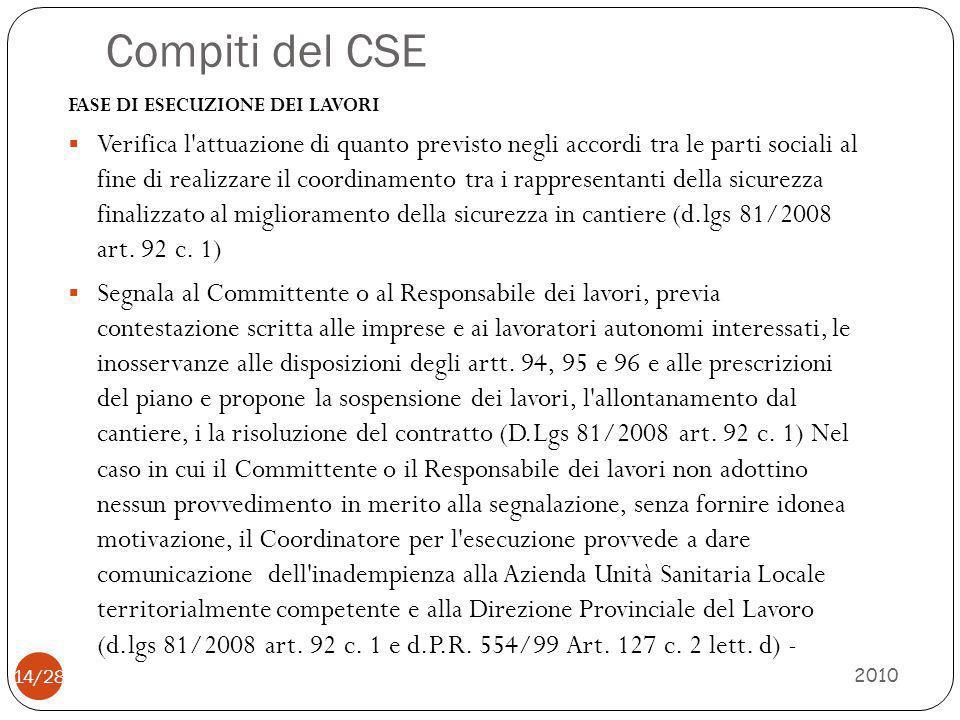 Compiti del CSE 2010 14/28 FASE DI ESECUZIONE DEI LAVORI  Verifica l'attuazione di quanto previsto negli accordi tra le parti sociali al fine di real