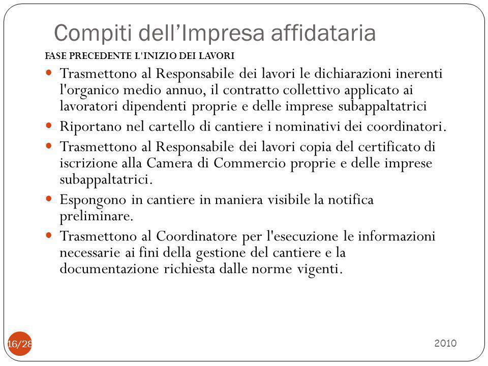 Compiti dell'Impresa affidataria 2010 16/28 FASE PRECEDENTE L'INIZIO DEI LAVORI Trasmettono al Responsabile dei lavori le dichiarazioni inerenti l'org
