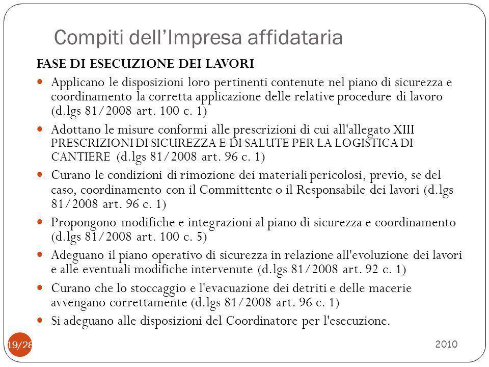 Compiti dell'Impresa affidataria 2010 19/28 FASE DI ESECUZIONE DEI LAVORI Applicano le disposizioni loro pertinenti contenute nel piano di sicurezza e