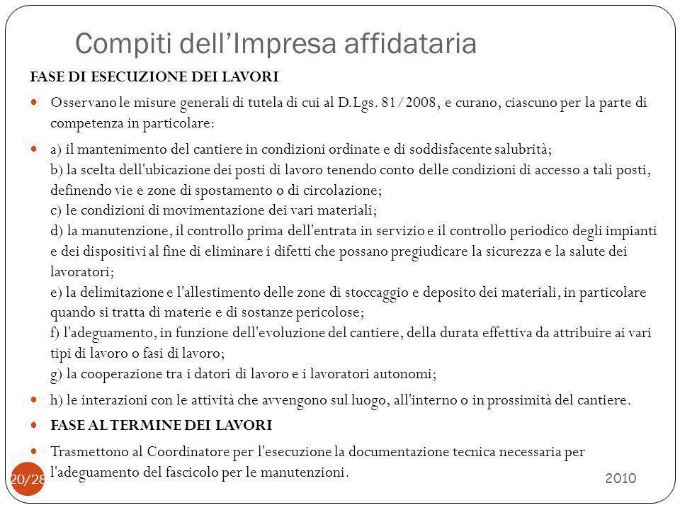 Compiti dell'Impresa affidataria 2010 20/28 FASE DI ESECUZIONE DEI LAVORI Osservano le misure generali di tutela di cui al D.Lgs. 81/2008, e curano, c